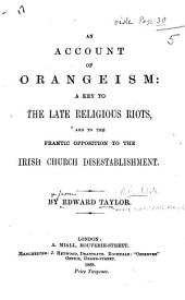 An account of Orangeism: a key to the late religious riots and to the frantic opposition to the Irish Church Disestablishment
