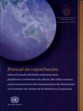 Manual de Capacitación sobre el Trazado de Límites Exteriores de la Plataform Continental más Allá de 200 Millas Marinas y para la Preparación de Presentaciones de Información a la Comisión de Límites de la Plataforma Continental