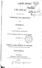 A Charge, Delivered to the Candidates for Ordination: And a Sermon, Preached at the General Ordination, in the Cathedral Church of Christ, Oxford, December 21, 1845, Volume 9