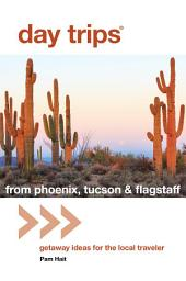 Day Trips® from Phoenix, Tucson & Flagstaff: Getaway Ideas for the Local Traveler, Edition 13