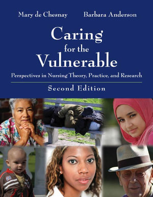Caring for the Vulnerable  Perspectives in Nursing Theory  Practice  and Research PDF