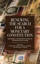 Renewing the Search for a Monetary Constitution: Reforming Government's Role in the Monetary System