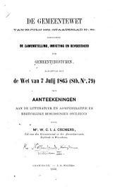 De gemeentewet van 29 julij 1851 (Staatsblad no. 85) regelende de zamenstelling, inrigting en bevoegdheid der gemeentebesturen, aangevuld met de Wet van 7 Julij 1865 (Stb. no. 79): met aanteekeningen aan de litteratuur en administratie en regterlijke beslissingen ontleend