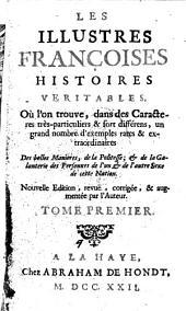Les illustres françoises histoires veritables. Ou l'on trouve, dans des caractere très-particuliers & fort différens, un grand nombre d'exemples rares & extraordinaires ... Tome premier °-troisieme!: Volume1