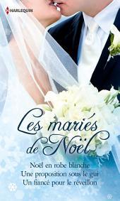 Les mariés de Noël: Noël en robe blanche - Une proposition sous le gui - Un fiancé pour le réveillon