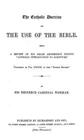 "The Catholic Doctrine of the Use of the Bible. Being a Review of ... Archbishop Dixon's ""Catholic Introduction to Scripture."""