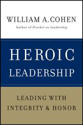 Heroic Leadership: Leading with Integrity and Honor