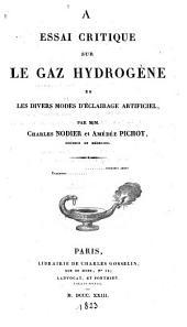 Essai critique sur le gaz hydrogène et les divers modes d'éclairage artificiel