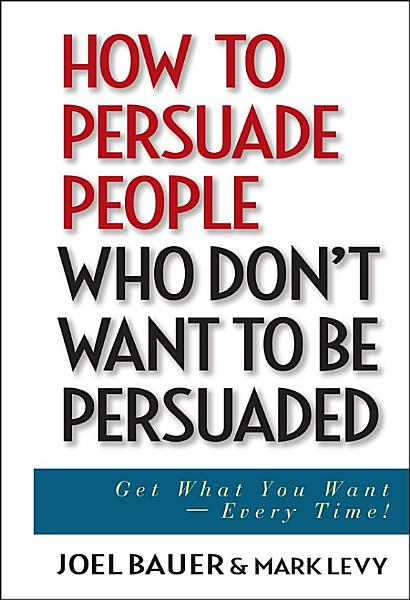 Download How to Persuade People Who Don t Want to be Persuaded Book