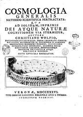 Cosmologia generalis methodo scientifica pertractata, qua ad solidam, imprimis dei atque naturae cognitionem via sternitur, auctore Christiano Wolfio, ..