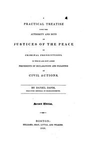 A practical treatise upon the authority and duty of justices of the peace in criminal prosecutions: To which are now added precedents of declarations and pleadings in civil actions