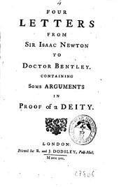 Four Letters from Sir Isaac Newton to Doctor Bentley: Containing Some Arguments in Proof of a Deity