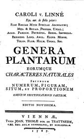 Caroli v. Linné ... Genera Plantarum Eorumque Characteres Naturales Secundum Numerum, Figuram, Situm, et Proportionem Omnium Fructificationis Partium