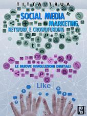 Social media: marketing, network e crowdfunding: Le nuove rivoluzioni digitali