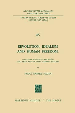 Revolution  Idealism and Human Freedom  Schelling H  lderlin and Hegel and the Crisis of Early German Idealism PDF