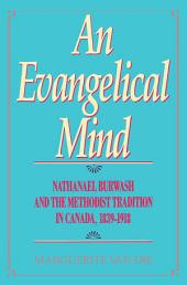 Evangelical Mind: Nathanael Burwash and the Methodist Tradition in Canada, 1839-1918