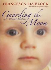 Guarding the Moon: A Mother's First Year