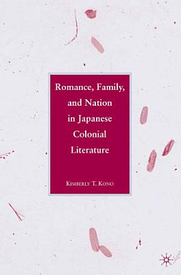 Romance  Family  and Nation in Japanese Colonial Literature