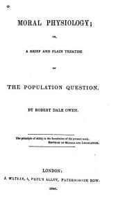 Moral Physiology: Or, a Brief and Plain Treatise on the Population Question