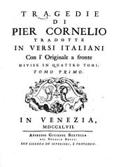 Tragedie di Pier Cornelio tradotte in versi italiani, con l' originale a fronte divise in quattro tomi. Tomo primo [-quarto]: 1