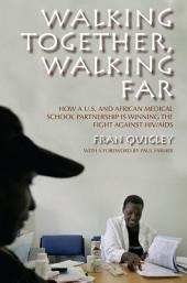 Walking Together, Walking Far: How a U.S. and African Medical School Partnership Is Winning the Fight against HIV/AIDS