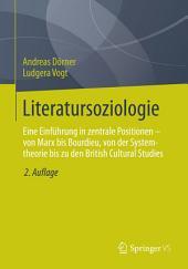 Literatursoziologie: Eine Einführung in zentrale Positionen - von Marx bis Bourdieu, von der Systemtheorie bis zu den British Cultural Studies, Ausgabe 2
