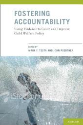 Fostering Accountability: Using Evidence to Guide and Improve Child Welfare Policy