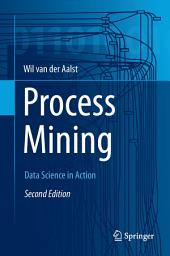Process Mining: Data Science in Action, Edition 2