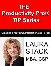 The Productivity Pro TIP Series: Organizing Your Time, Information, and People