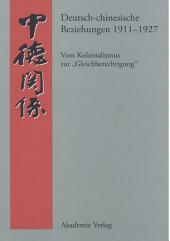 """Deutsch-chinesische Beziehungen 1911-1927: Vom Kolonialismus zur """"Gleichberechtigung"""". Eine Quellensammlung"""