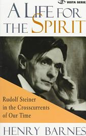 A Life for the Spirit: Rudolf Steiner in the Crosscurrents of Our Time