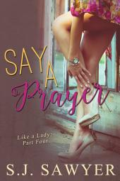 Say A Prayer: Like A Lady: Part Four