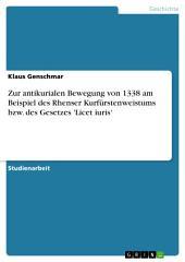 Zur antikurialen Bewegung von 1338 am Beispiel des Rhenser Kurfürstenweistums bzw. des Gesetzes 'Licet iuris'