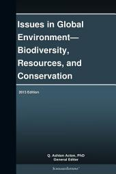 Issues in Global Environment—Biodiversity, Resources, and Conservation: 2013 Edition