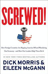 Screwed!: How Foreign Countries Are Ripping America Off and Plundering Our Economy-and How Our Leaders Help Them Do It