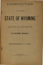 Constitution of the Proposed State of Wyoming: Adopted in Convention at Cheyenne, Wyoming, September 30, 1889