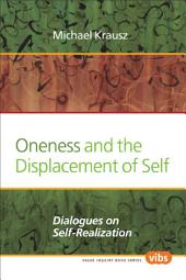 Oneness and the Displacement of Self: Dialogues on Self-Realization