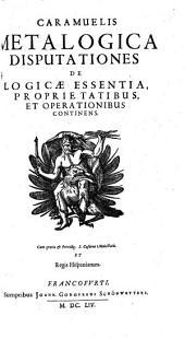 Caramuelis Metalogica: Disputationes De Logicae Essentia, Proprietatibus, Et Operationibus Continens, Volume 1