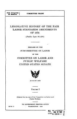 Legislative History of the Fair Labor Standards Amendments of 1974  Public Law 93 259