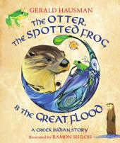 The Otter, the Spotted Frog and The Great Flood: A Creek Indian Tale