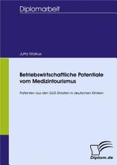 Betriebswirtschaftliche Potentiale vom Medizintourismus: Patienten aus den GUS-Staaten in deutschen Kliniken