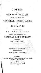 Copies of Original Letters from the Army of General Bonaparte in Egypt: Intercepted by the Fleet Under the Command of Admiral Lord Nelson. With an English Translation, Parts 1-3