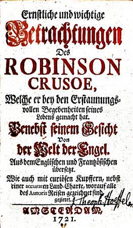 Ernstliche und wichtige Betrachtungen des Robinson Crusoe  welche er bey den erstaunungsvollen Begebenheiten seines Lebens gemacht hat PDF