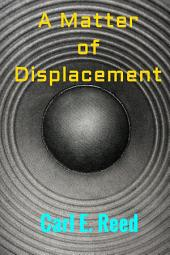 A Matter of Displacement