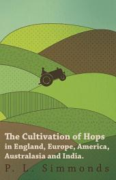 The Cultivation of Hops in England, Europe, America, Australasia and India.