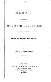 Memoir of the Late Rev. Joseph Hughes, A.M.: One of the Secretaries of the British and Foreign Bible Society