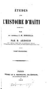 Études sur l'histoire d'Haïti, suivies de la vie du général J.M. Borgella: Volume10