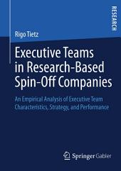 Executive Teams in Research-Based Spin-Off Companies: An Empirical Analysis of Executive Team Characteristics, Strategy, and Performance