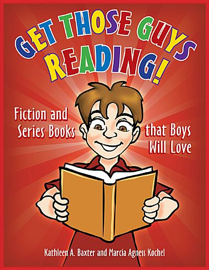 Get Those Guys Reading  Fiction and Series Books that Boys Will Love PDF