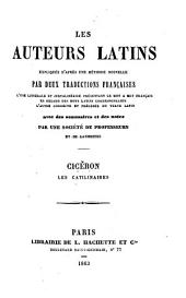 Cicéron. Les Catilinaires. (Cet ouvrage a été expliqué littéralement, traduit en français et annoté par M. J. Thibault.).